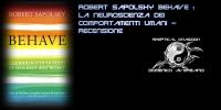 Robert Sapolsky Behave : La neuroscienza dei comportamenti umani – Recensione