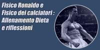 Cristiano Ronaldo Fisico – Allenamento – Dieta – riflessioni