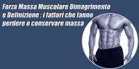 Forza Massa Muscolare Dimagrimento e Definizione : i fattori che fanno perdere o conservare massa