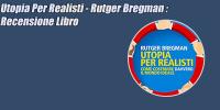 Utopia Per Realisti – Rutger Bregman : Recensione Libro