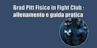 Brad Pitt Fisico – Brad Pitt Fight Club – allenamento e guida
