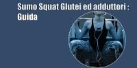 Sumo Squat Glutei ed adduttori : Guida