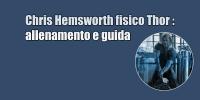 Chris Hemsworth fisico Thor – allenamento e guida